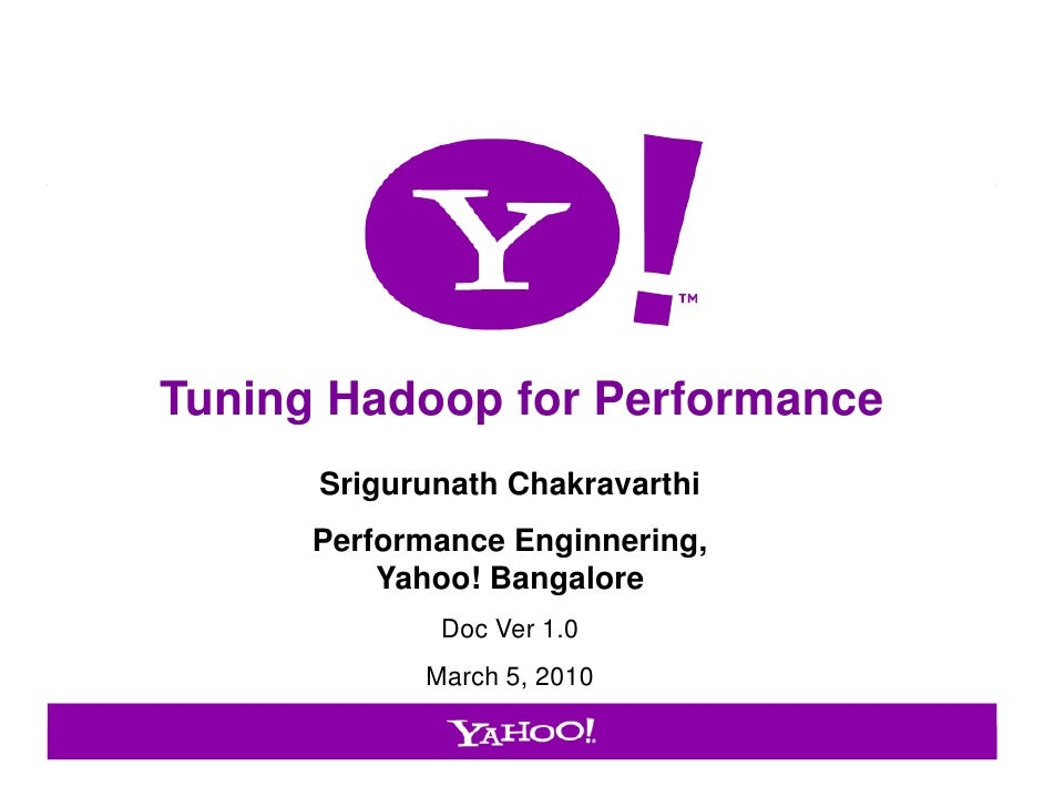 Tuning Hadoop for Performance                       Srigurunath Chakravarthi                       Performance Enginnering...