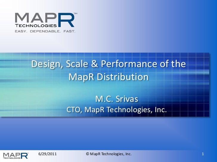 Design, Scale & Performance of the        MapR Distribution                       M.C. Srivas             CTO, MapR Techno...