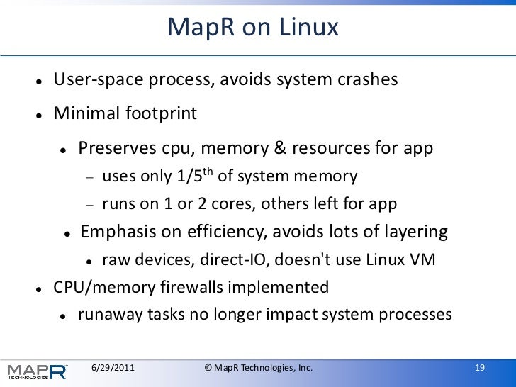 MapR on Linux   User-space process, avoids system crashes   Minimal footprint        Preserves cpu, memory & resources ...
