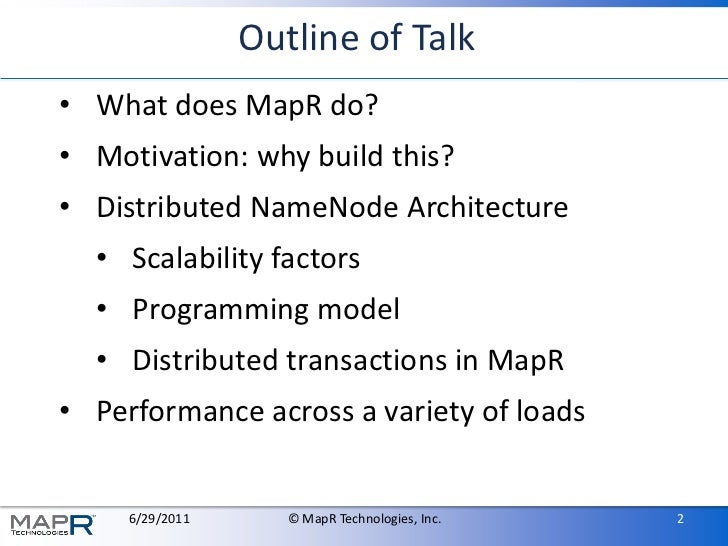 Outline of Talk• What does MapR do?• Motivation: why build this?• Distributed NameNode Architecture  • Scalability factors...