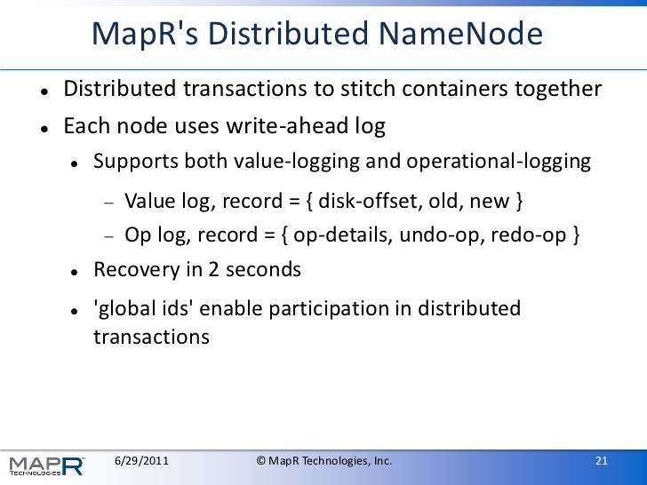MapRs Distributed NameNode   Distributed transactions to stitch containers together   Each node uses write-ahead log    ...