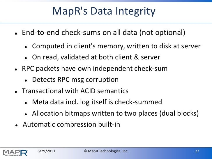 MapRs Data Integrity   End-to-end check-sums on all data (not optional)      Computed in clients memory, written to disk...