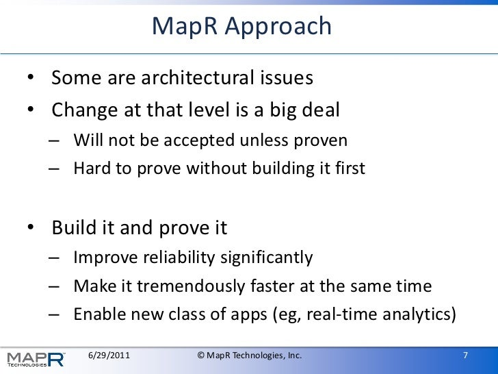 MapR Approach• Some are architectural issues• Change at that level is a big deal  – Will not be accepted unless proven  – ...