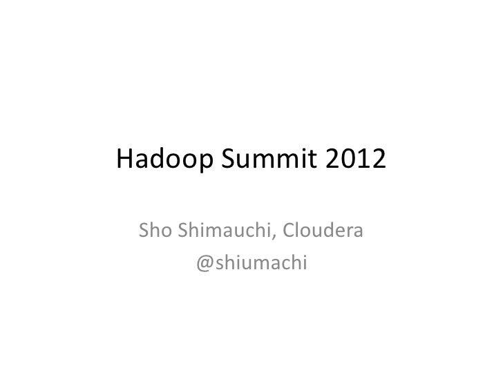 Hadoop Summit 2012 Sho Shimauchi, Cloudera       @shiumachi