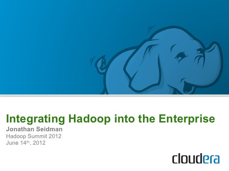 Integrating Hadoop into the EnterpriseJonathan SeidmanHadoop Summit 2012June 14th, 2012