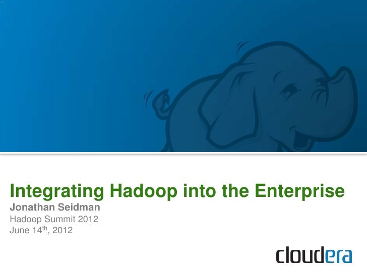 Integrating Hadoop into the EnterpriseJonathan SeidmanHadoop Summit 2012June 14th, 2012