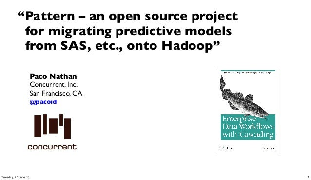 "Paco NathanConcurrent, Inc.San Francisco, CA@pacoid""Pattern – an open source projectfor migrating predictive modelsfrom SA..."