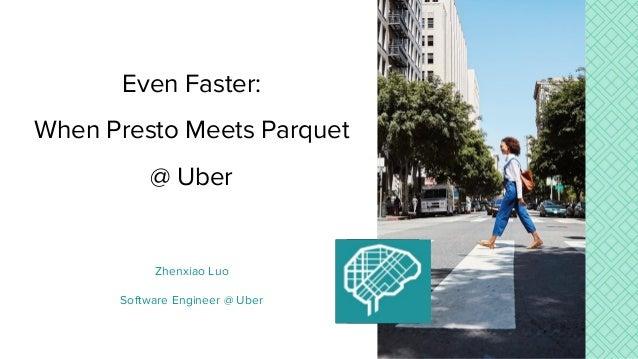 Zhenxiao Luo Software Engineer @ Uber Even Faster: When Presto Meets Parquet @ Uber