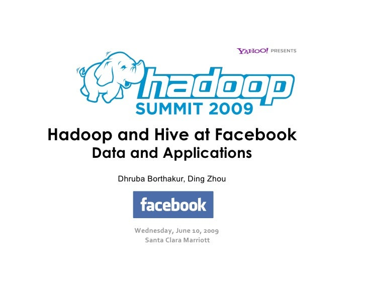 Hadoop and Hive at Facebook     Data and Applications        Dhruba Borthakur, Ding Zhou               Your Company Logo H...