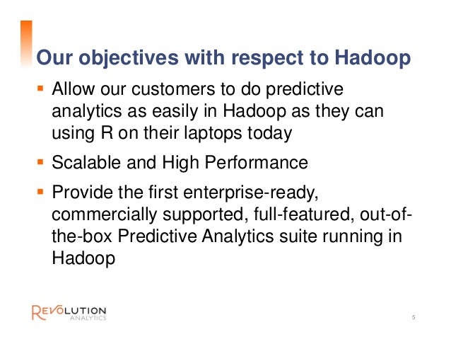 Our objectives with respect to Hadoop  Allow our customers to do predictive analytics as easily in Hadoop as they can usi...