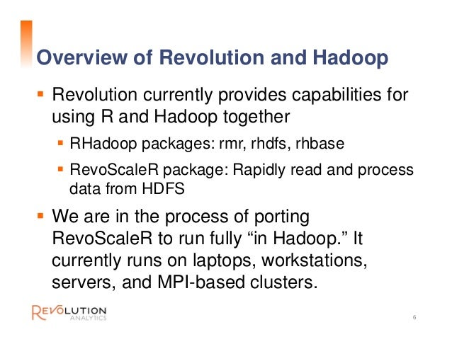 Overview of Revolution and Hadoop  Revolution currently provides capabilities for using R and Hadoop together  RHadoop p...