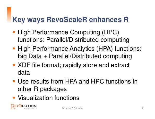 Key ways RevoScaleR enhances R  High Performance Computing (HPC) functions: Parallel/Distributed computing  High Perform...