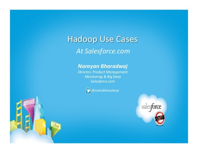 Hadoop Use Cases    At Salesforce.com    Narayan Bharadwaj                                                  ...