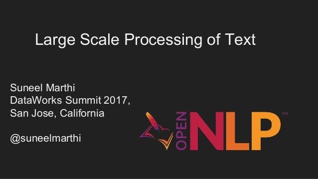 Large Scale Processing of Text Suneel Marthi DataWorks Summit 2017, San Jose, California @suneelmarthi