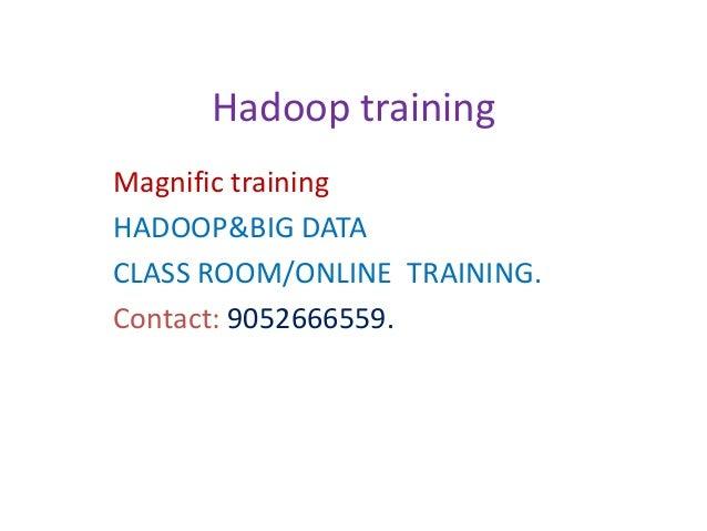 Hadoop training Magnific training HADOOP&BIG DATA CLASS ROOM/ONLINE TRAINING. Contact: 9052666559.
