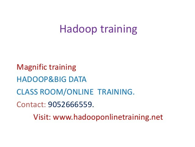 Magnific training HADOOP&BIG DATA CLASS ROOM/ONLINE TRAINING. Contact: 9052666559. Visit: www.hadooponlinetraining.net Had...