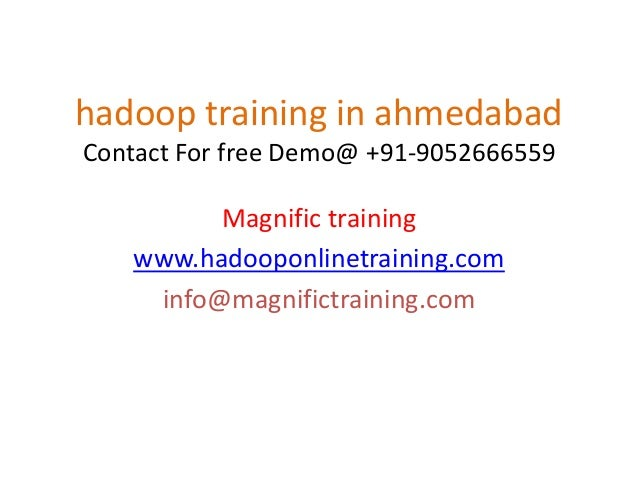 hadoop training in ahmedabad Contact For free Demo@ +91-9052666559 Magnific training www.hadooponlinetraining.com info@mag...