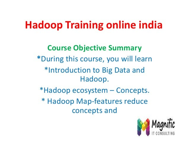 Hadoop Training online india Course Objective Summary *During this course, you will learn *Introduction to Big Data and Ha...