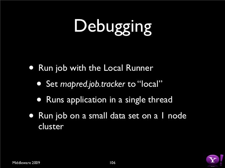 Debugging         • Set keep.failed.task.files to keep files from               failed tasks             • Use the Isolation...