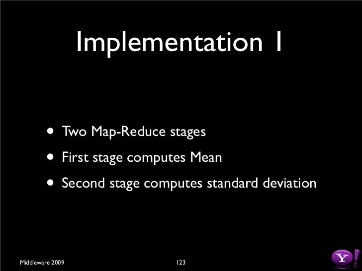 Stage 1: Compute Mean          • Map Input (x for i = 1 ..N )                      i              m          • Map Output ...