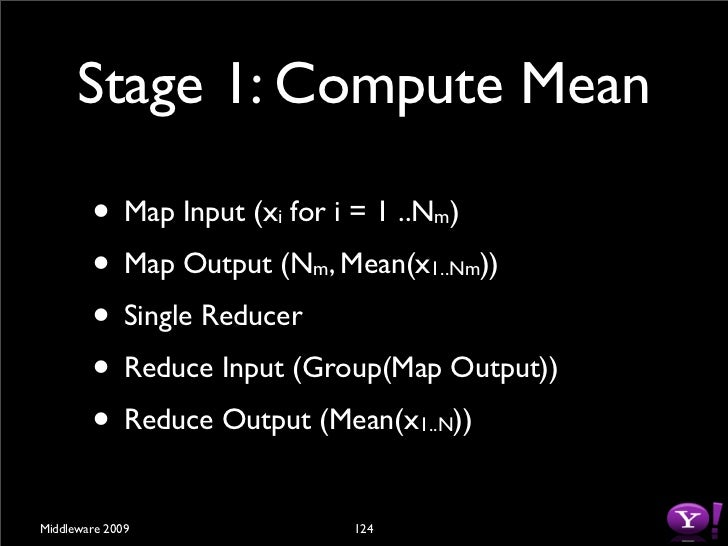 Stage 2: Compute                   Standard Deviation         • Map Input (x for i = 1 ..N ) & Mean(x )                   ...