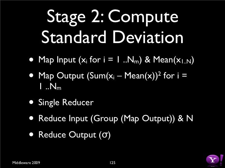 Standard Deviation  •   Algebraically equivalent  •   Be careful about     numerical accuracy,     though