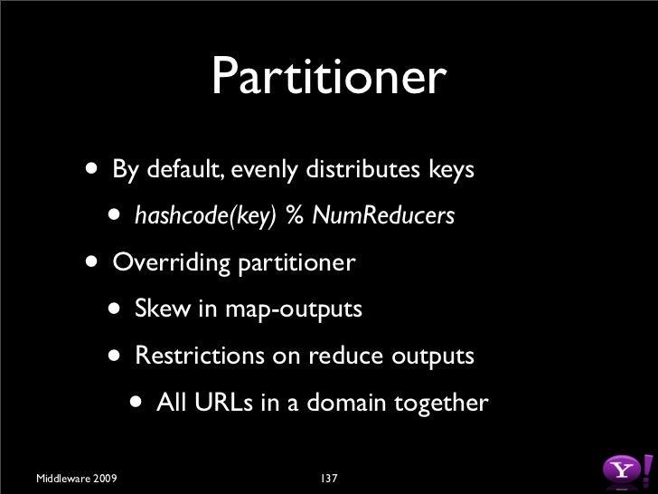 Partitioner  // JobConf.setPartitionerClass(className)  public interface Partitioner <K, V>     extends JobConfigurable { ...