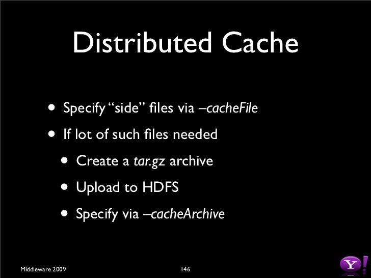 """Distributed Cache          • TaskTracker downloads these files """"once""""         • Untars archives         • Accessible in tas..."""
