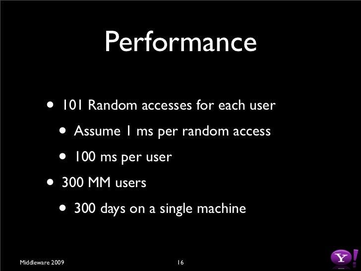 Performance          • 101 Random accesses for each user          • Assume 1 ms per random access          • 100 ms per us...
