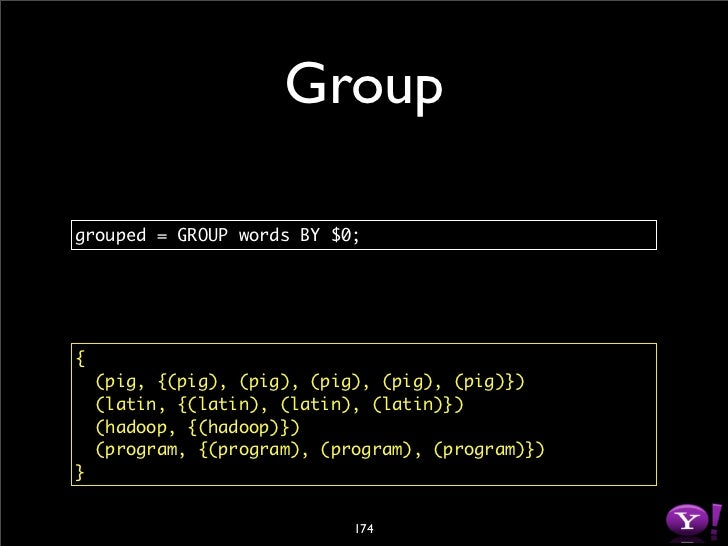 Count  counts = FOREACH grouped GENERATE group, COUNT(words);     {     (pig, 5L)     (latin, 3L)     (hadoop, 1L)     (pr...