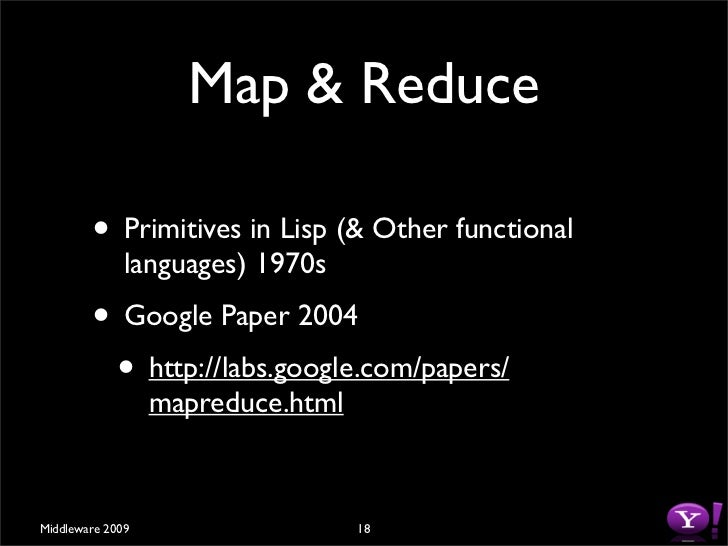 Map & Reduce          • Primitives in Lisp (& Other functional               languages) 1970s         • Google Paper 2004 ...