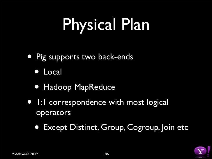 MapReduce Plan         • Detect Map-Reduce boundaries          • Group, Cogroup, Order, Distinct         • Coalesce operat...