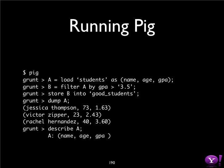 Running Pig         • Batch mode          • $ pig myscript.pig         • Local mode          • $ pig –x local         • Ja...