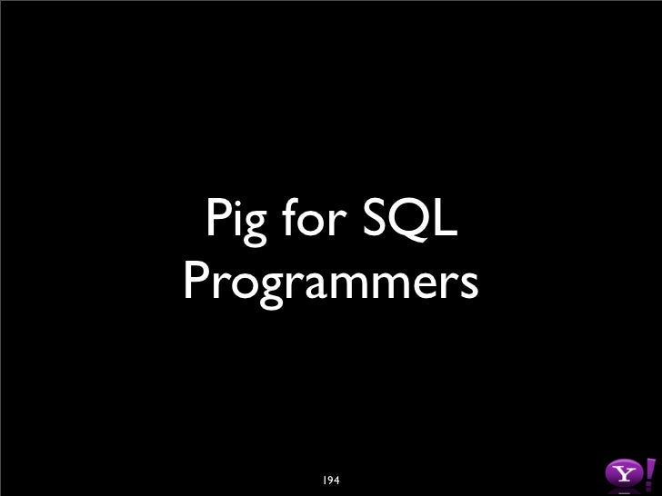SQL to Pig       SQL                                 Pig                       A = LOAD 'MyTable' USING PigStorage('t') AS...