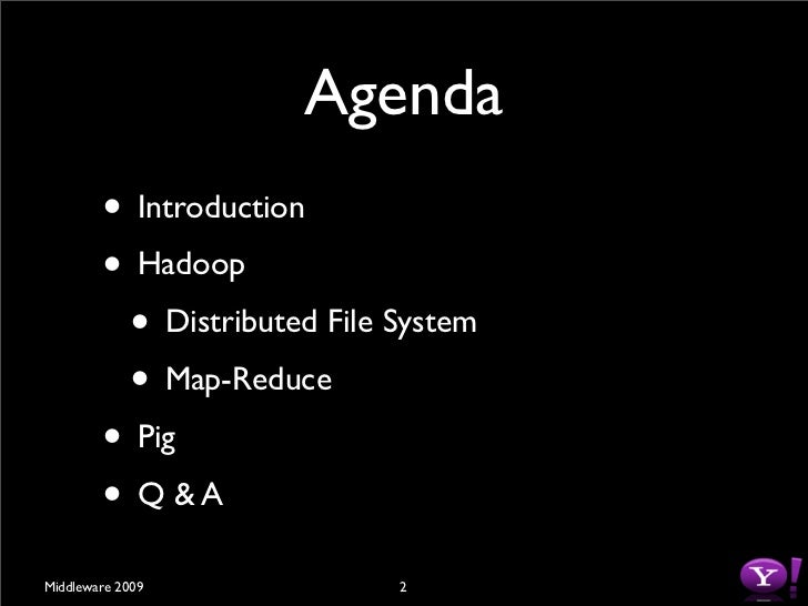 Agenda         • Introduction         • Hadoop          • Distributed File System          • Map-Reduce         • Pig     ...