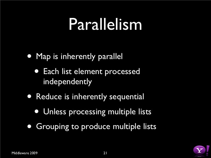 Parallelism         • Map is inherently parallel          • Each list element processed                   independently   ...