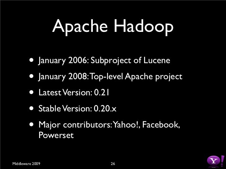 Apache Hadoop         • Reliable, Performant Distributed file system         • MapReduce Programming framework         • Su...