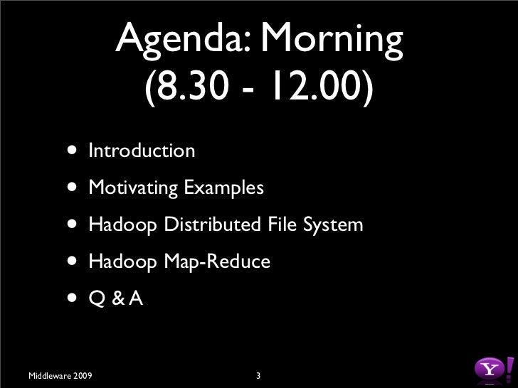Agenda: Morning                    (8.30 - 12.00)         • Introduction         • Motivating Examples         • Hadoop Di...