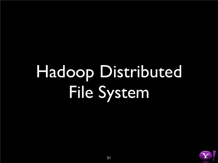 HDFS          • Data is organized into files and directories         • Files are divided into uniform sized blocks         ...