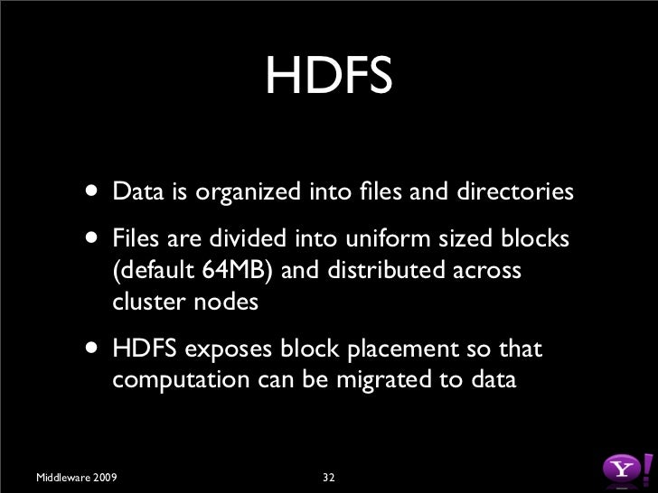 HDFS          • Blocks are replicated (default 3) to handle               hardware failure         • Replication for perfo...