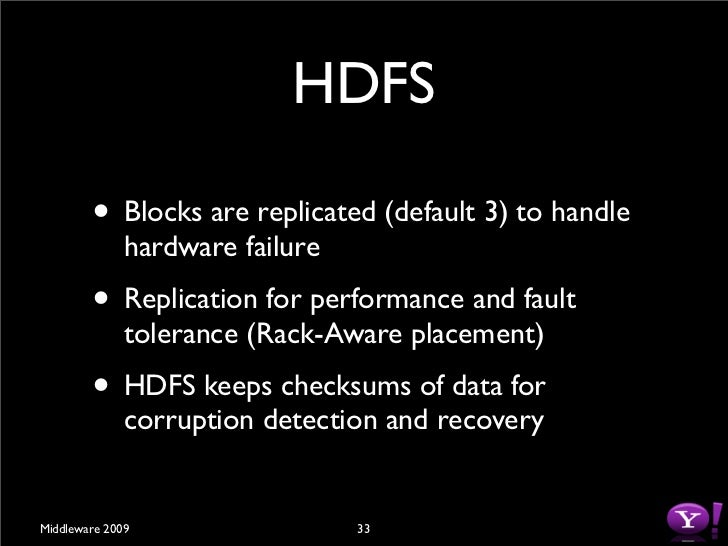 HDFS          • Master-Worker Architecture         • Single NameNode         • Many (Thousands) DataNodes  Middleware 2009...