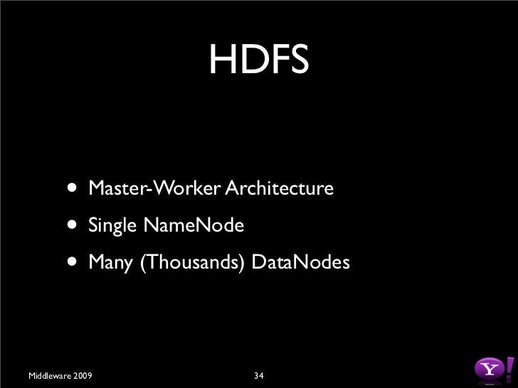 "HDFS Master                   (NameNode)         • Manages filesystem namespace         • File metadata (i.e. ""inode"")     ..."
