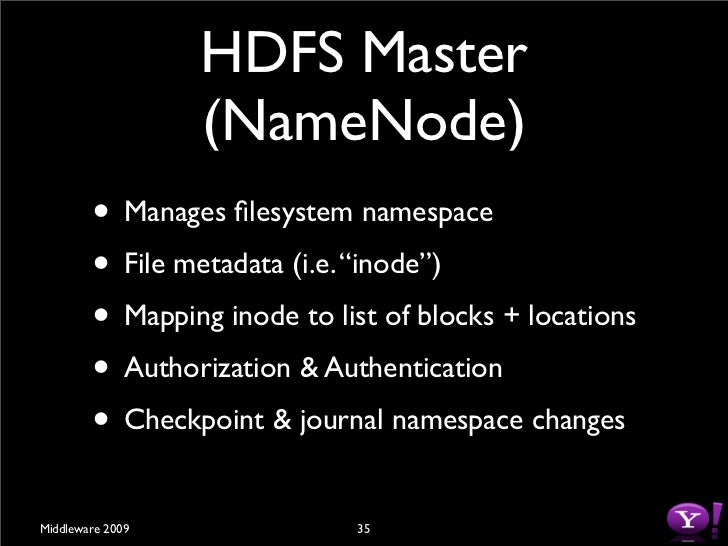 Namenode          • Mapping of datanode to list of blocks         • Monitor datanode health         • Replicate missing bl...