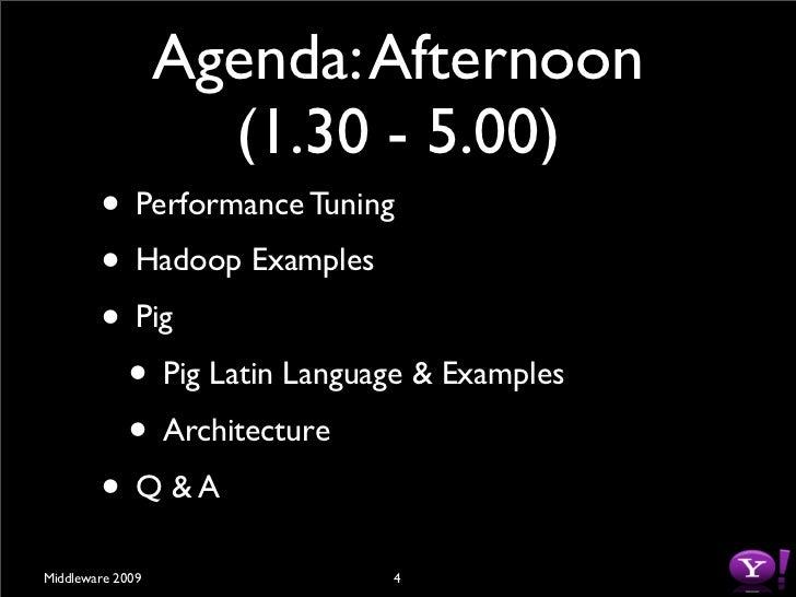 Agenda: Afternoon                     (1.30 - 5.00)         • Performance Tuning         • Hadoop Examples         • Pig  ...