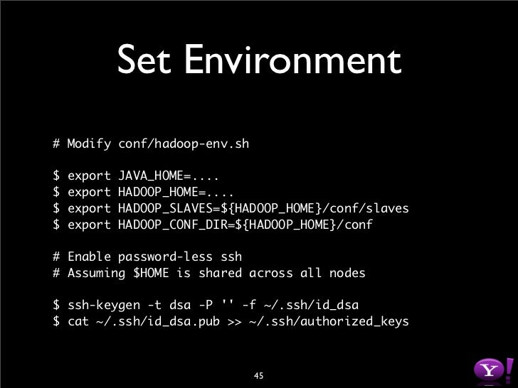 Make Directories # On Namenode, create metadata storage and tmp space $ mkdir -p /home/hadoop/dfs/name $ mkdir -p /tmp/had...