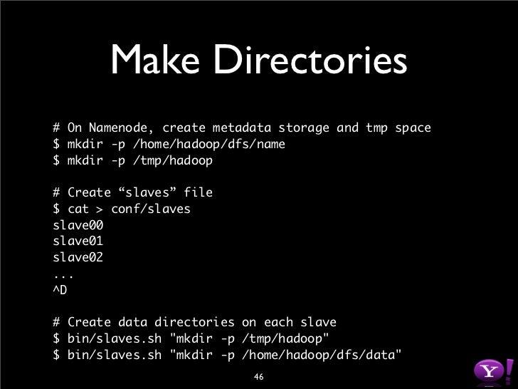 Start Daemons # Modify hadoop-site.xml with appropriate # fs.default.name, mapred.job.tracker, etc.  $ mv ~/myconf.xml con...