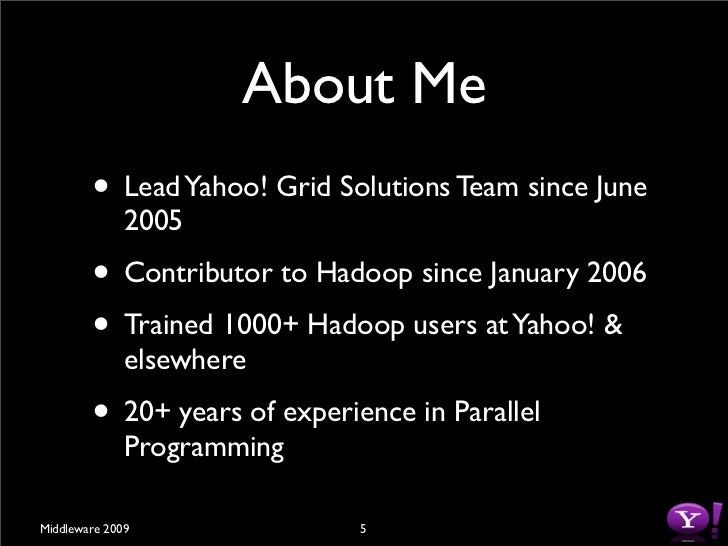 About Me         • Lead Yahoo! Grid Solutions Team since June               2005         • Contributor to Hadoop since Jan...