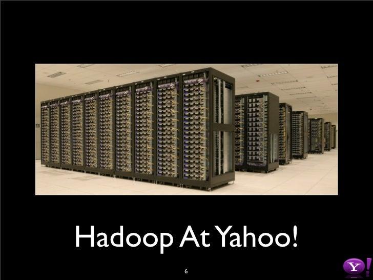 Hadoop At Yahoo!        6