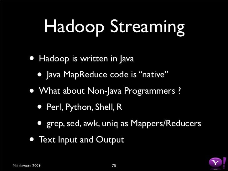 Hadoop Streaming         • Thin Java wrappers for Map & Reduce Tasks         • Forks actual Mapper & Reducer         • IPC...