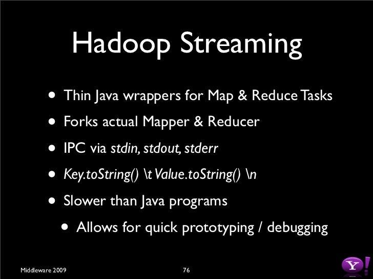Hadoop Streaming $ bin/hadoop jar hadoop-streaming.jar        -input in-files -output out-dir        -mapper mapper.sh -re...